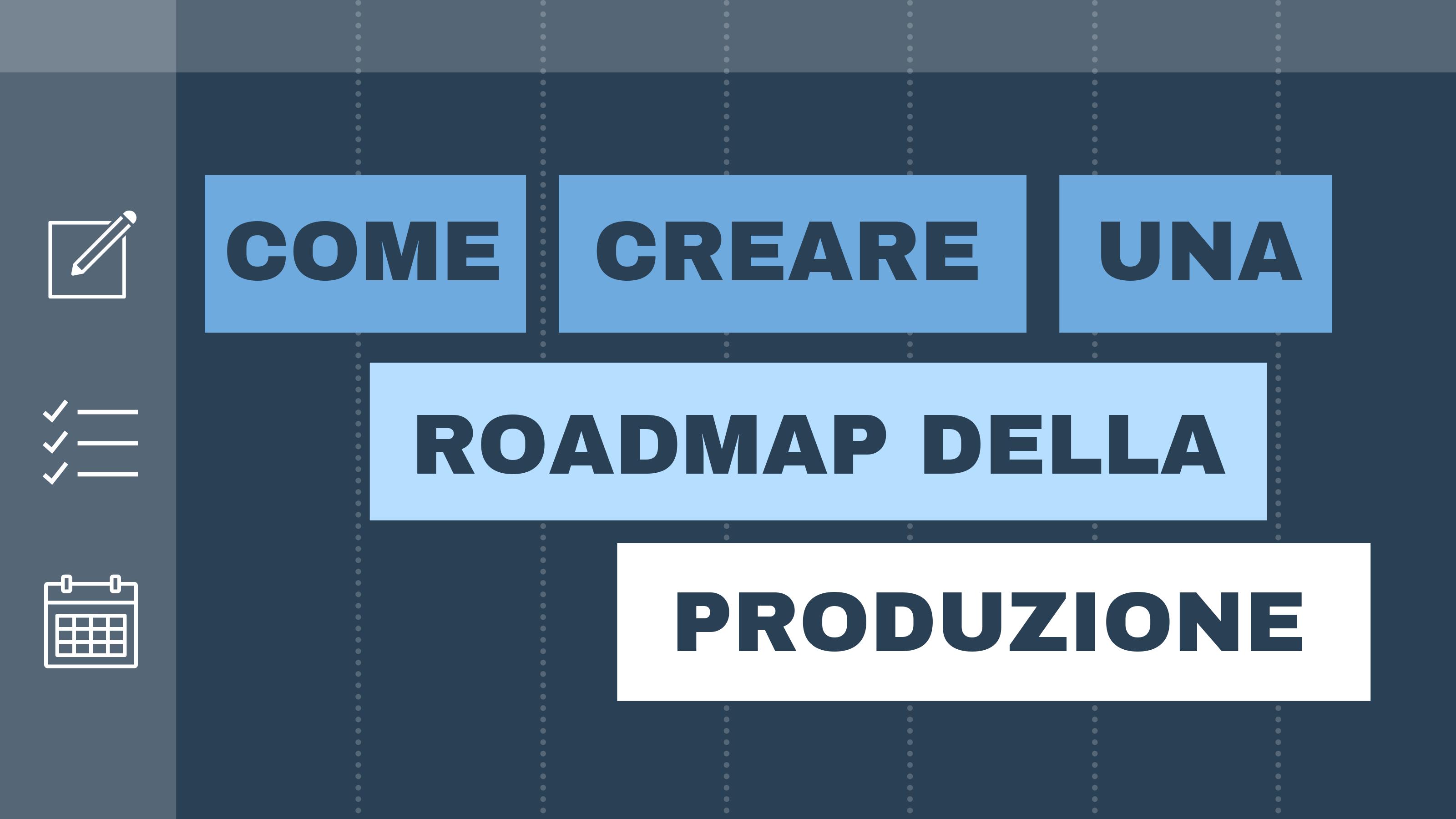 Come creare una roadmap della produzione